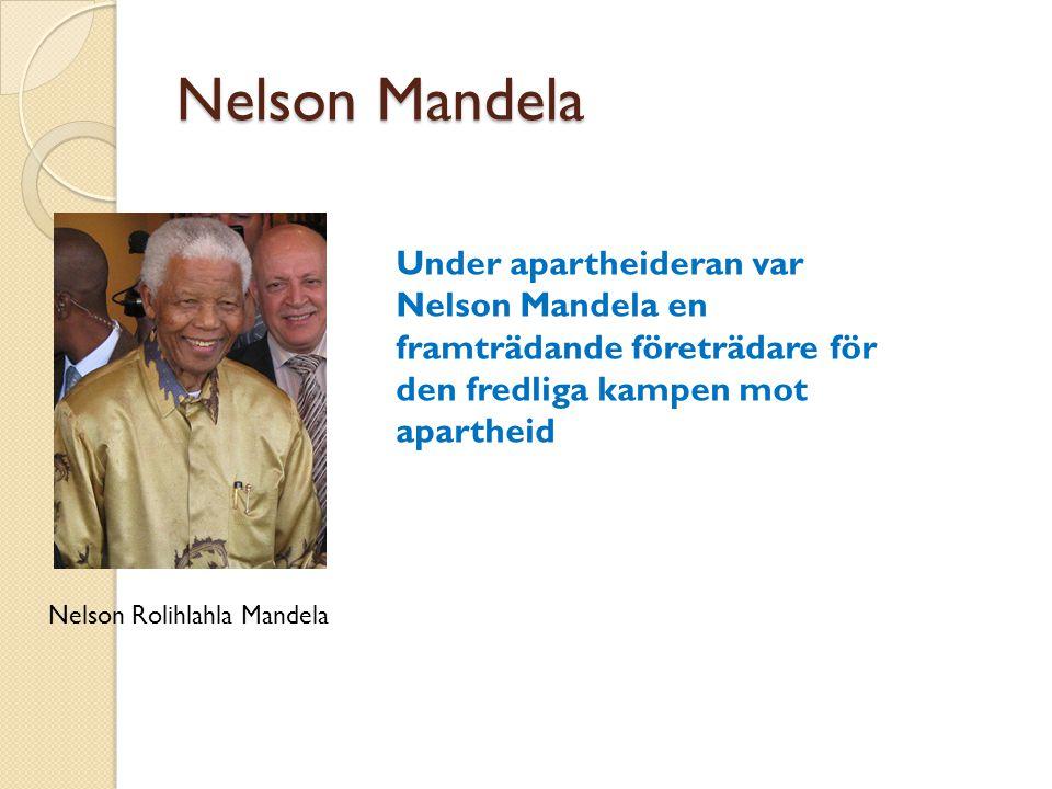 Nelson Mandela Nelson Rolihlahla Mandela Under apartheideran var Nelson Mandela en framträdande företrädare för den fredliga kampen mot apartheid