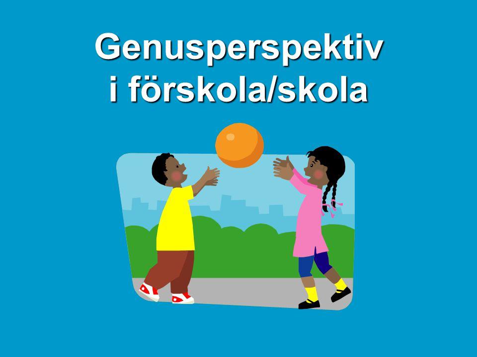 Acceptans för varandra oavsett kön •Barn/barn •Barn/vuxen •Vuxen/lärare •Respekt •Kommunikation •Synsätt