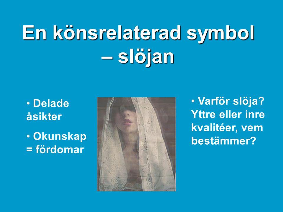 En könsrelaterad symbol – slöjan • Varför slöja.Yttre eller inre kvalitéer, vem bestämmer.