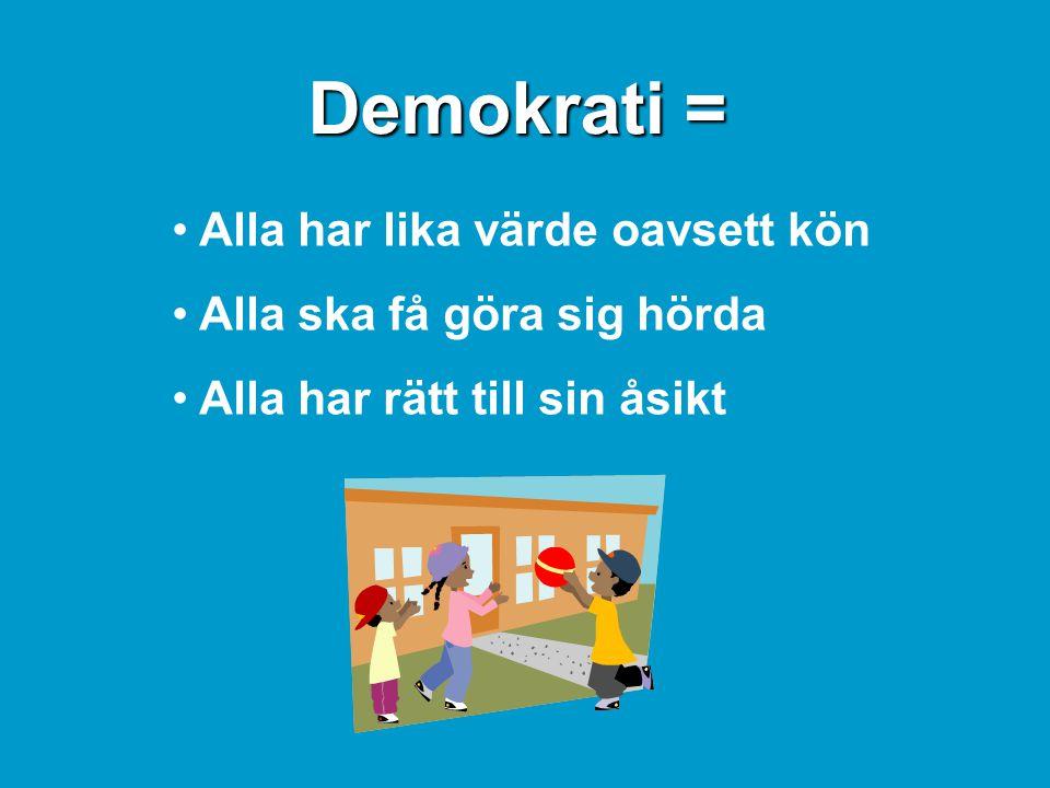 Demokrati = • Alla har lika värde oavsett kön • Alla ska få göra sig hörda • Alla har rätt till sin åsikt