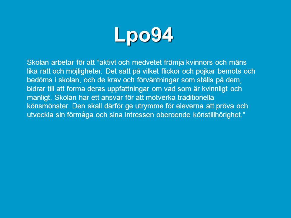 Lpo94 Skolan arbetar för att aktivt och medvetet främja kvinnors och mäns lika rätt och möjligheter.