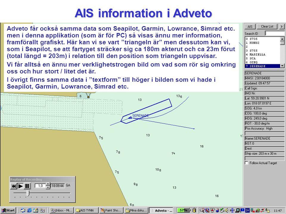 AIS information i Adveto Adveto får också samma data som Seapilot, Garmin, Lowrance, Simrad etc. men i denna applikation (som är för PC) så visas ännu
