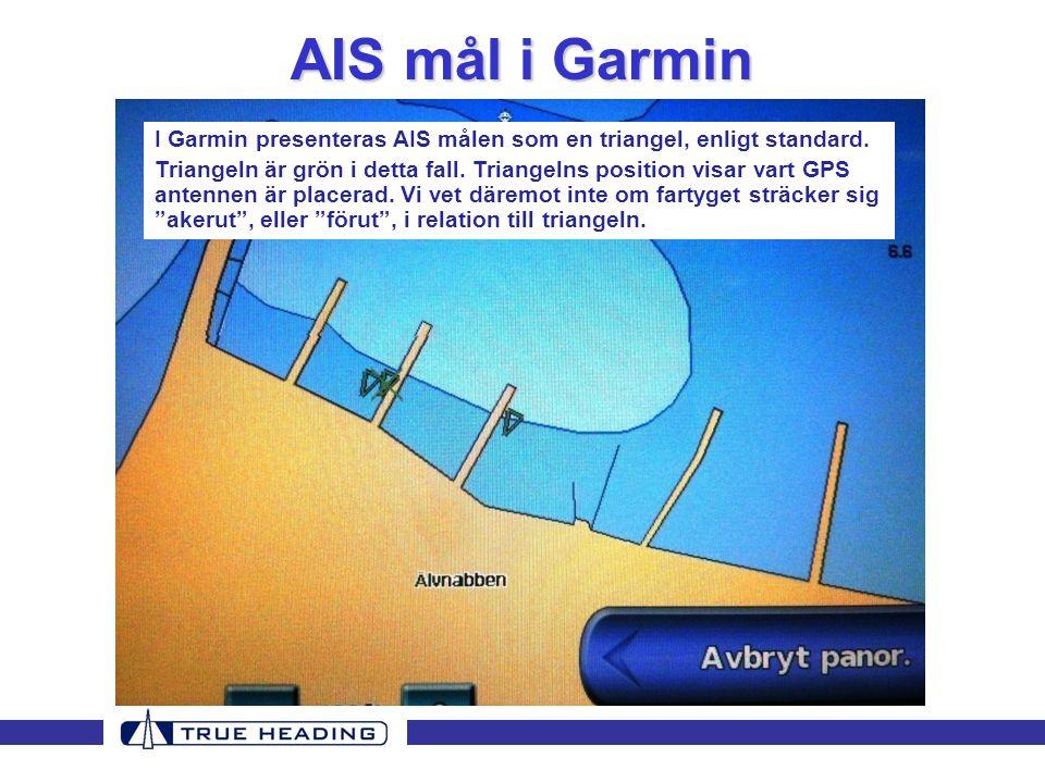 AIS mål i Garmin I Garmin presenteras AIS målen som en triangel, enligt standard. Triangeln är grön i detta fall. Triangelns position visar vart GPS a