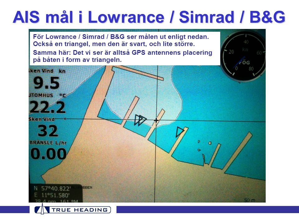 AIS mål i Lowrance / Simrad / B&G För Lowrance / Simrad / B&G ser målen ut enligt nedan. Också en triangel, men den är svart, och lite större. Samma h