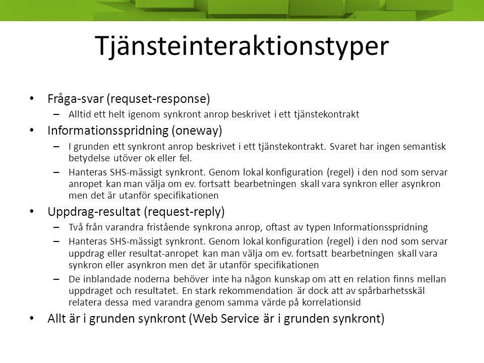 Tjänsteinteraktionstyper • Fråga-svar (requset-response) – Alltid ett helt igenom synkront anrop beskrivet i ett tjänstekontrakt • Informationsspridni