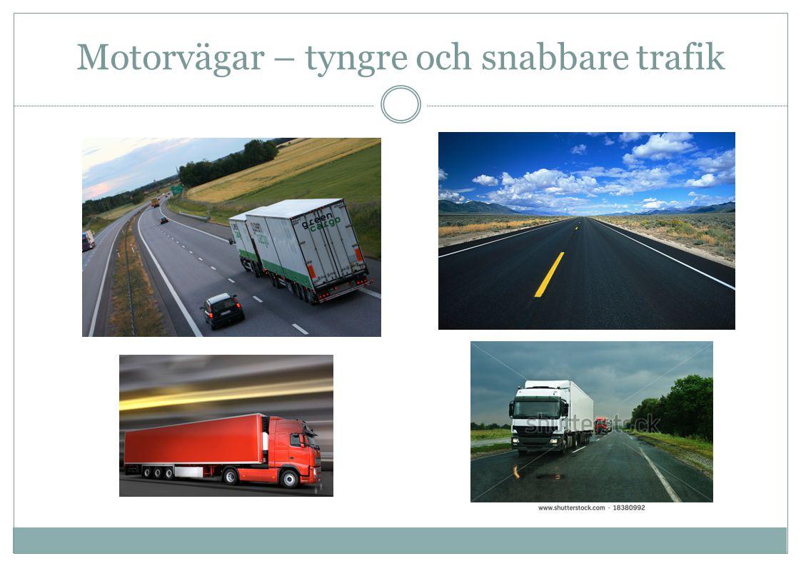 Motorvägar – tyngre och snabbare trafik
