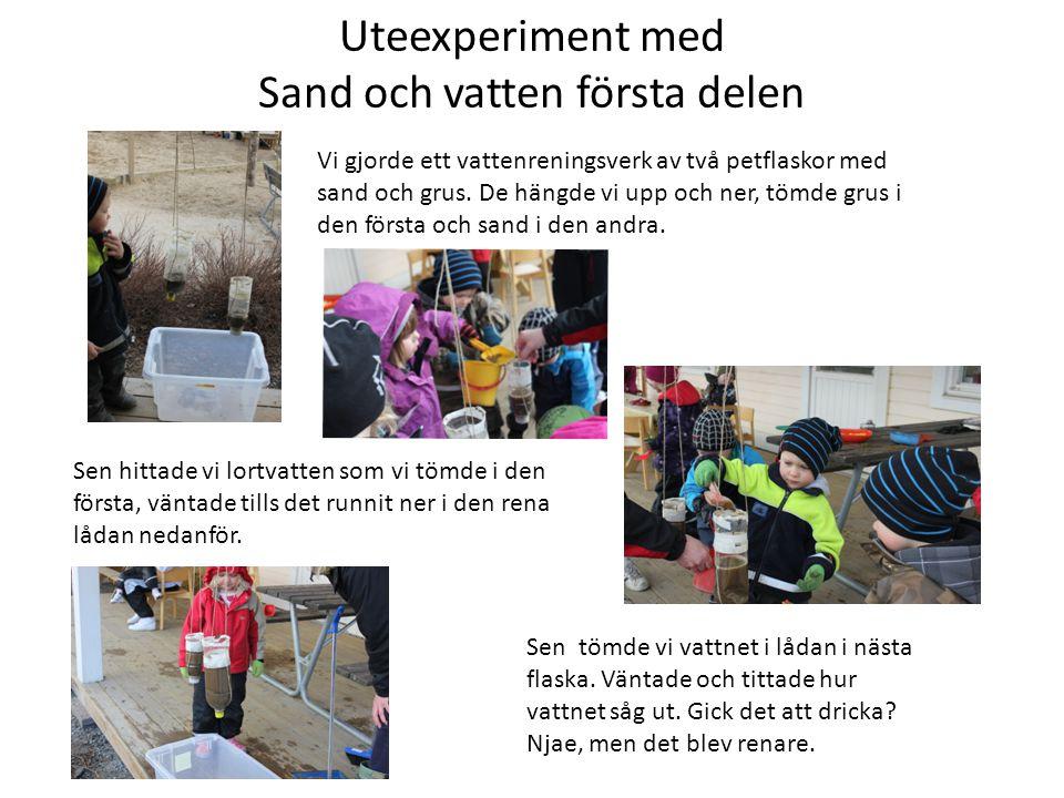 Uteexperiment med Sand och vatten första delen Vi gjorde ett vattenreningsverk av två petflaskor med sand och grus. De hängde vi upp och ner, tömde gr