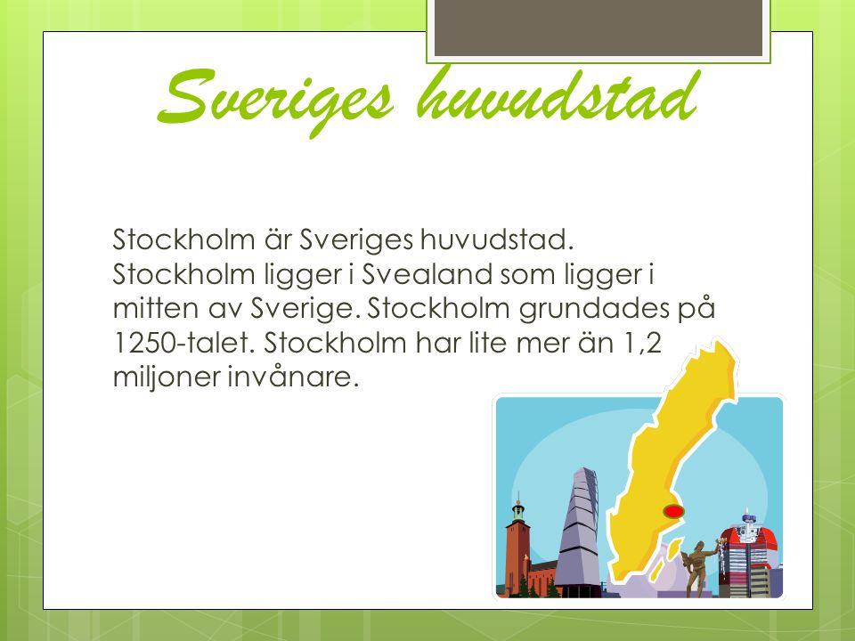 Sveriges huvudstad Stockholm är Sveriges huvudstad. Stockholm ligger i Svealand som ligger i mitten av Sverige. Stockholm grundades på 1250-talet. Sto