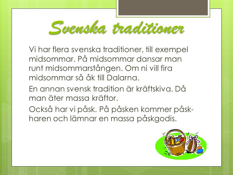 Svenska traditioner Vi har flera svenska traditioner, till exempel midsommar. På midsommar dansar man runt midsommarstången. Om ni vill fira midsommar