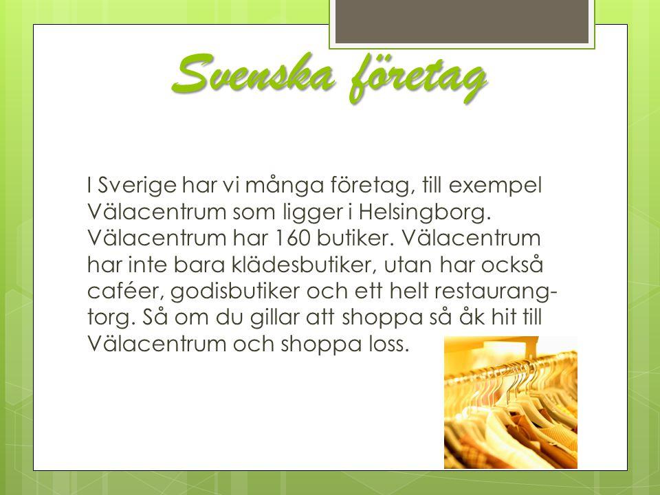 Svenska företag I Sverige har vi många företag, till exempel Välacentrum som ligger i Helsingborg. Välacentrum har 160 butiker. Välacentrum har inte b