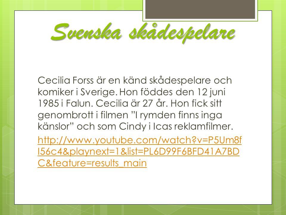 Svenska skådespelare Cecilia Forss är en känd skådespelare och komiker i Sverige. Hon föddes den 12 juni 1985 i Falun. Cecilia är 27 år. Hon fick sitt