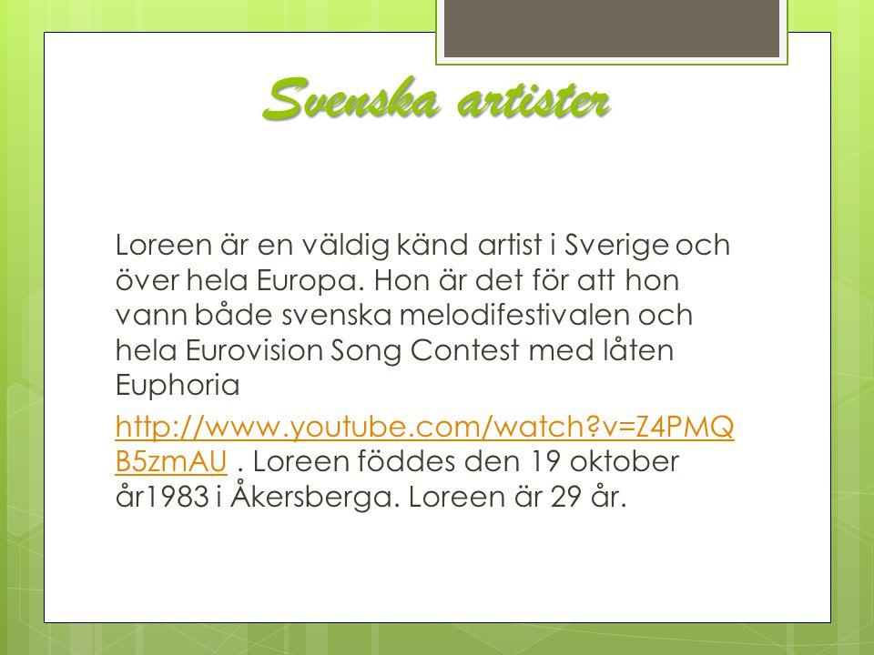 Svenska artister Loreen är en väldig känd artist i Sverige och över hela Europa. Hon är det för att hon vann både svenska melodifestivalen och hela Eu