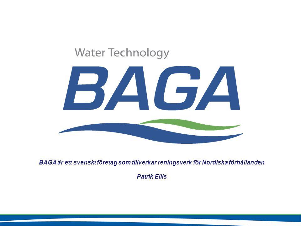 BAGA är ett svenskt företag som tillverkar reningsverk för Nordiska förhållanden Patrik Ellis