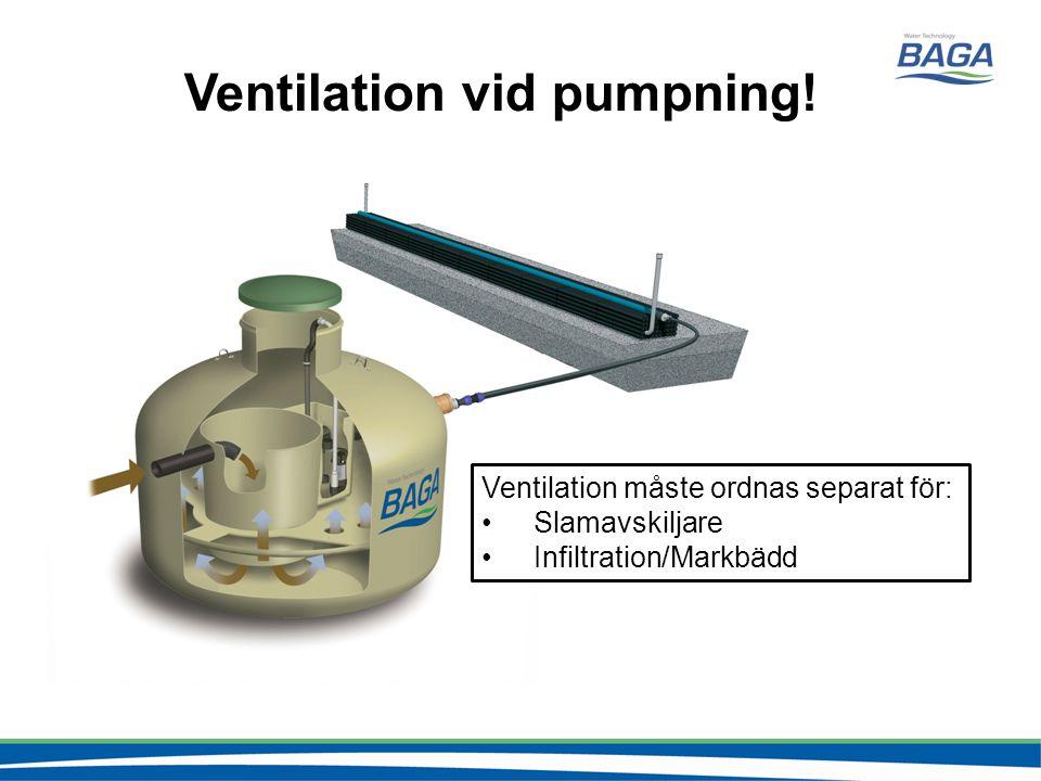 Ventilation vid pumpning! Ventilation måste ordnas separat för: •Slamavskiljare •Infiltration/Markbädd