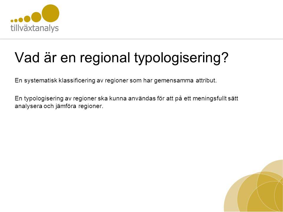 Vad är en regional typologisering? En systematisk klassificering av regioner som har gemensamma attribut. En typologisering av regioner ska kunna anvä
