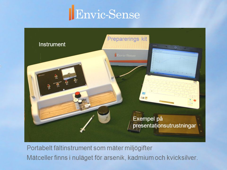 Portabelt fältinstrument som mäter miljögifter Mätceller finns i nuläget för arsenik, kadmium och kvicksilver. Instrument Exempel på presentationsutru