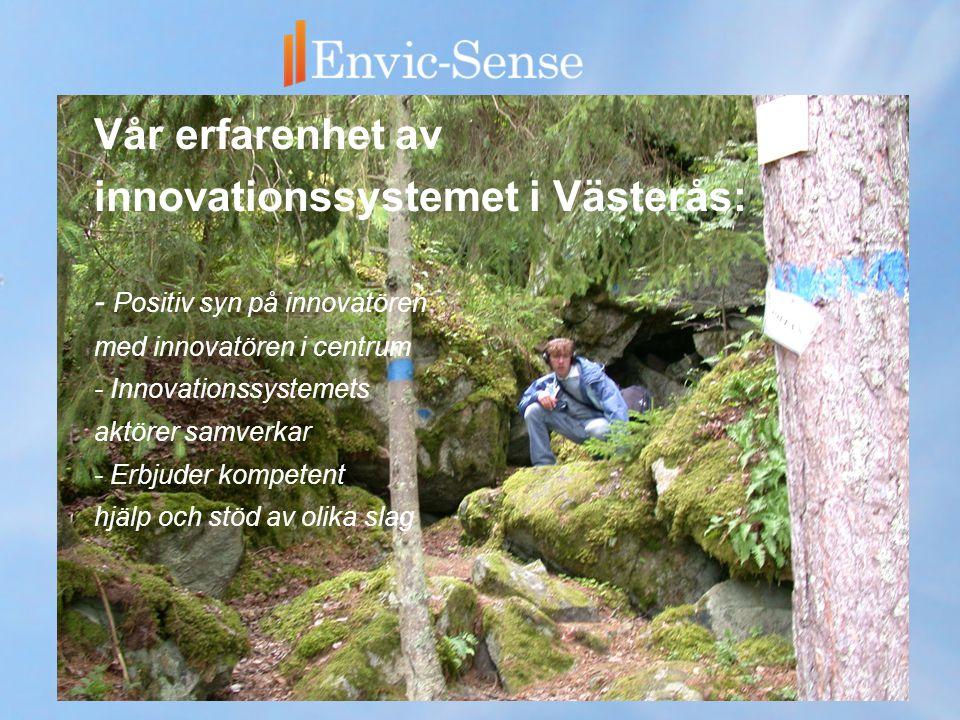 Vår erfarenhet av innovationssystemet i Västerås: - Positiv syn på innovatören med innovatören i centrum - Innovationssystemets aktörer samverkar - Erbjuder kompetent hjälp och stöd av olika slag