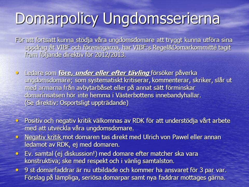 Domarpolicy Ungdomsserierna För att fortsatt kunna stödja våra ungdomsdomare att tryggt kunna utföra sina uppdrag åt VIBF och föreningarna, har VIBF:s Regel&Domarkommitté tagit fram följande direktiv för 2012/2013.