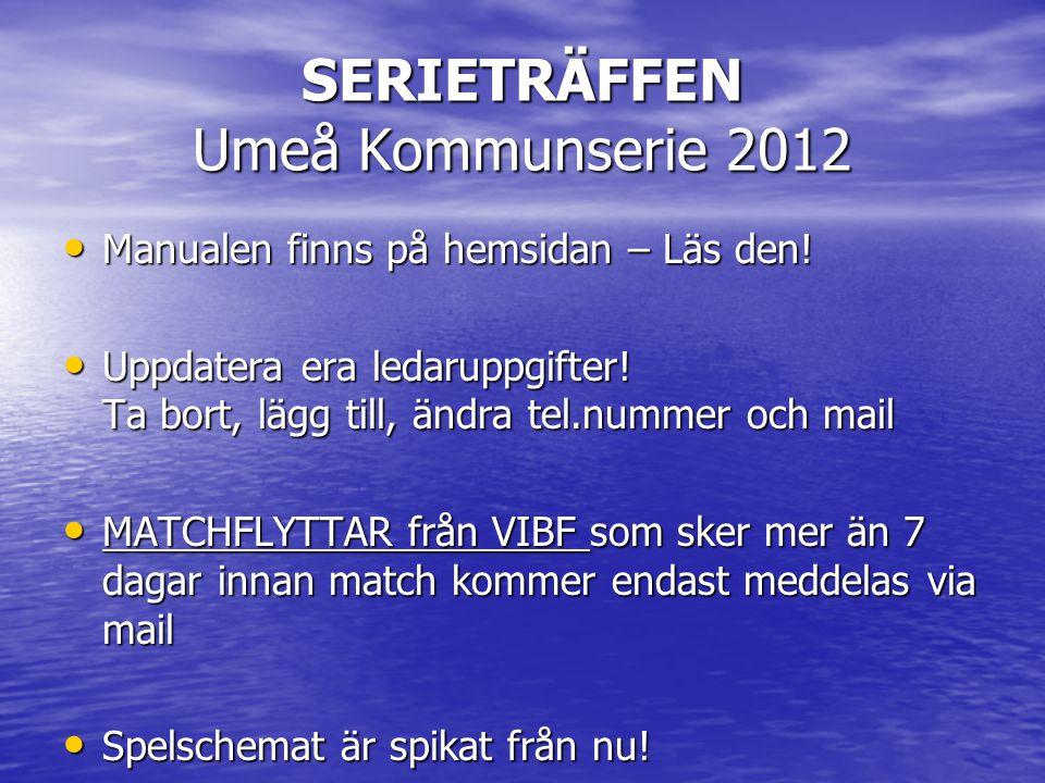 SERIETRÄFFEN Umeå Kommunserie 2012 • Manualen finns på hemsidan – Läs den.