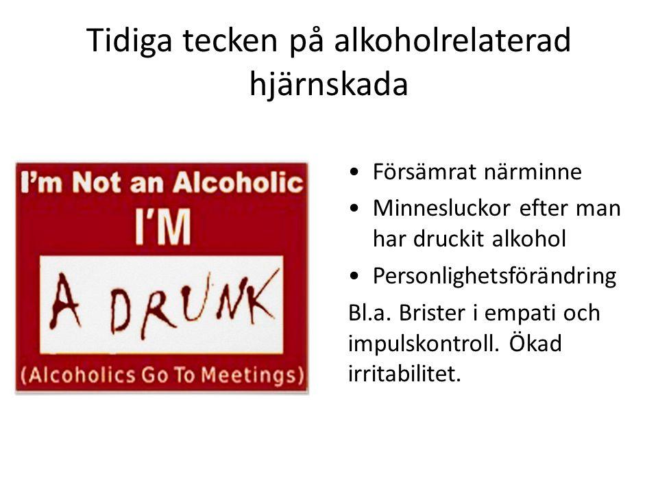 Tidiga tecken på alkoholrelaterad hjärnskada •Försämrat närminne •Minnesluckor efter man har druckit alkohol •Personlighetsförändring Bl.a. Brister i
