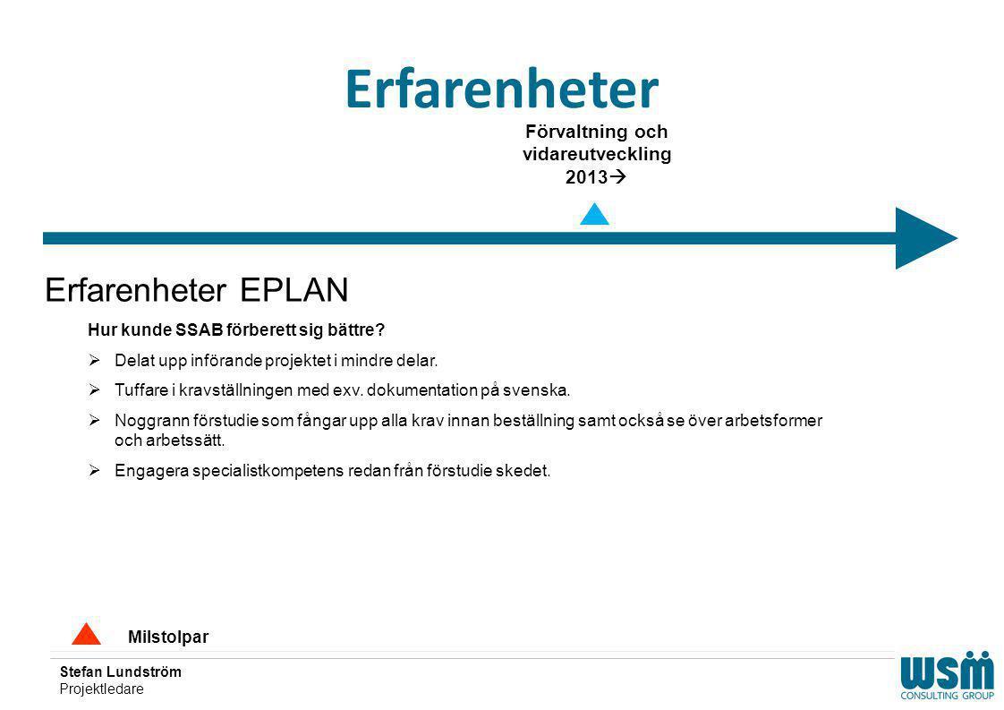 Stefan Lundström Projektledare Erfarenheter Milstolpar Erfarenheter EPLAN Hur kunde SSAB förberett sig bättre?  Delat upp införande projektet i mindr