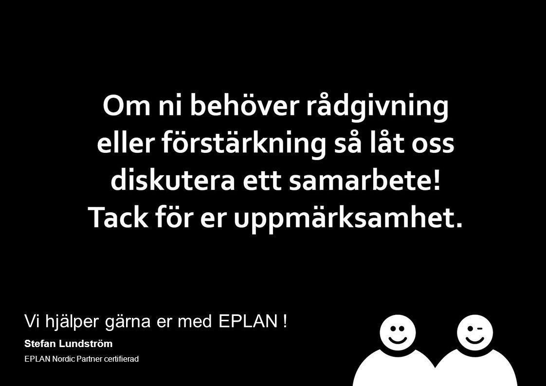 Stefan Lundström Projektledare Vi hjälper gärna er med EPLAN ! Stefan Lundström EPLAN Nordic Partner certifierad