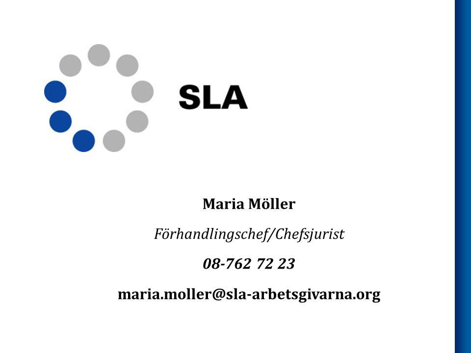 Maria Möller Förhandlingschef/Chefsjurist 08-762 72 23 maria.moller@sla-arbetsgivarna.org