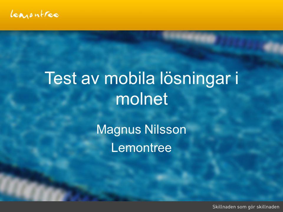 Test av mobila lösningar i molnet Magnus Nilsson Lemontree
