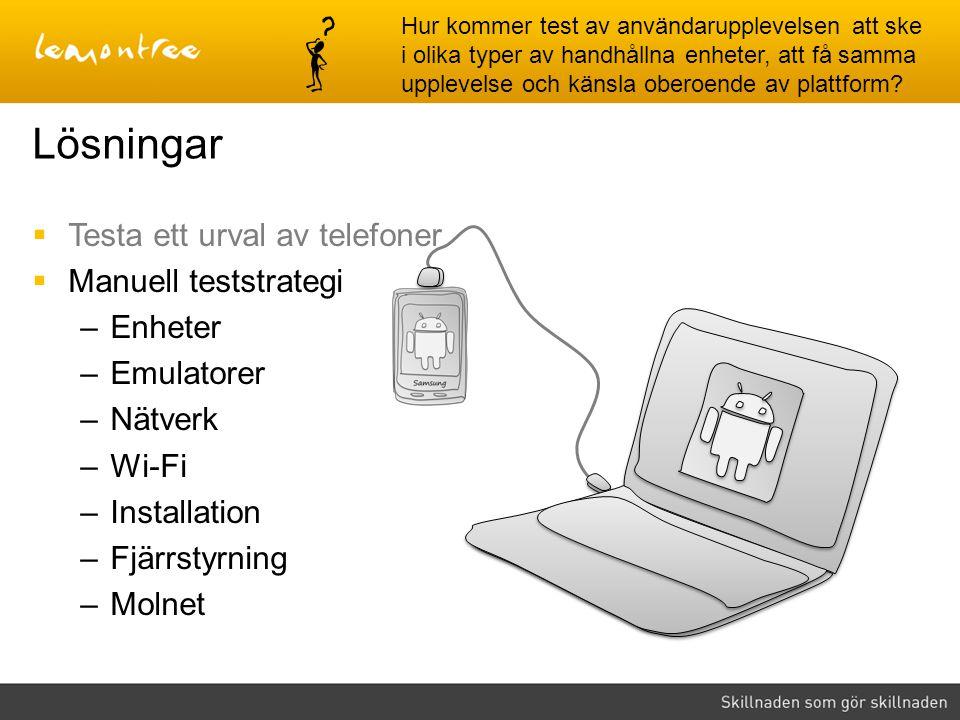  Testa ett urval av telefoner  Manuell teststrategi –Enheter –Emulatorer –Nätverk –Wi-Fi –Installation –Fjärrstyrning –Molnet Lösningar Hur kommer t