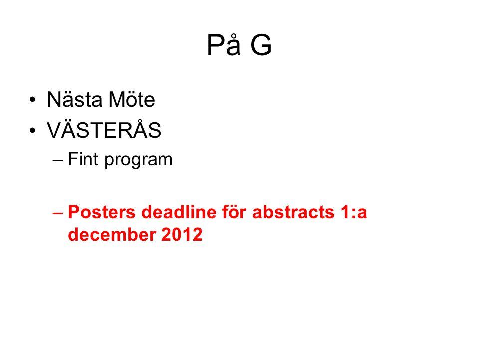 På G •Nästa Möte •VÄSTERÅS –Fint program –Posters deadline för abstracts 1:a december 2012