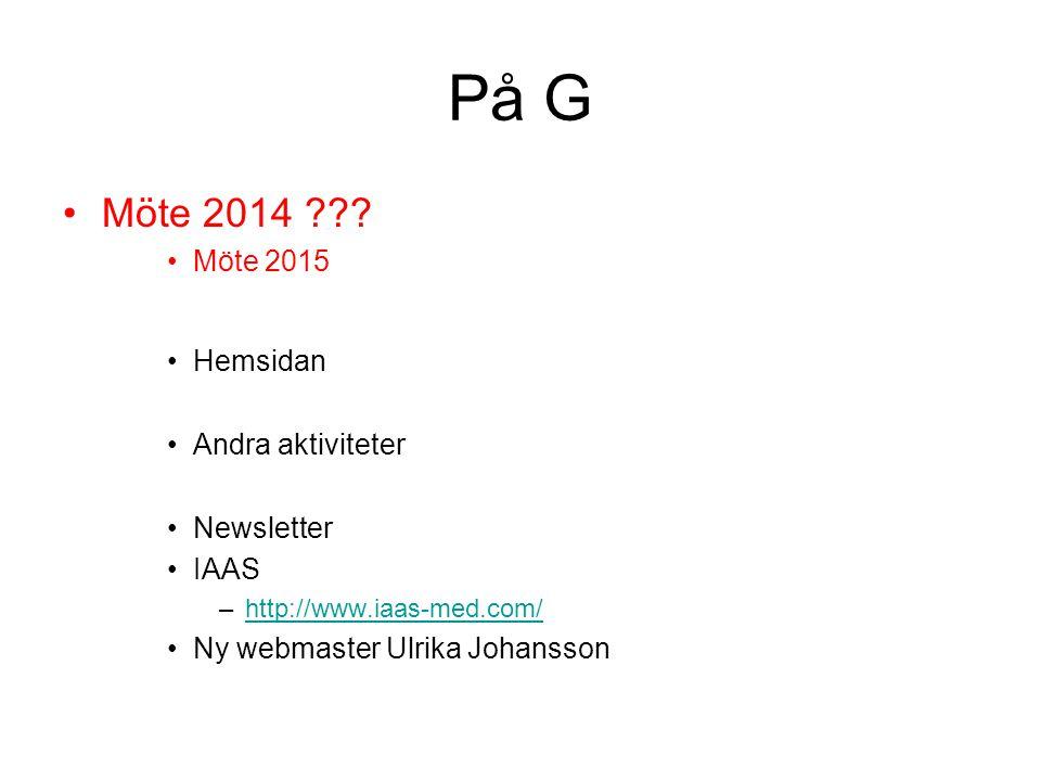 På G •Möte 2014 ??? •Möte 2015 •Hemsidan •Andra aktiviteter •Newsletter •IAAS –http://www.iaas-med.com/http://www.iaas-med.com/ •Ny webmaster Ulrika J