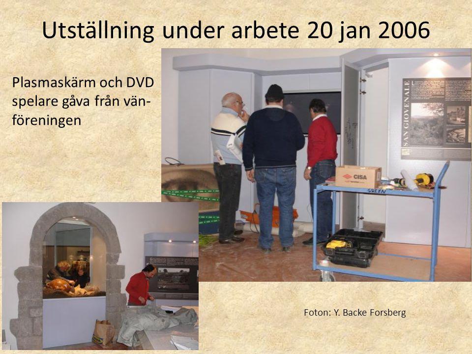 Utställning under arbete 20 jan 2006 Plasmaskärm och DVD spelare gåva från vän- föreningen Foton: Y. Backe Forsberg