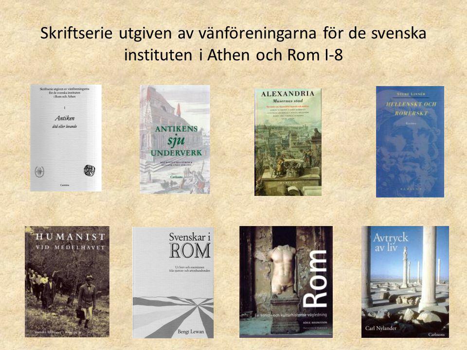 Skriftserie utgiven av vänföreningarna för de svenska instituten i Athen och Rom I-8