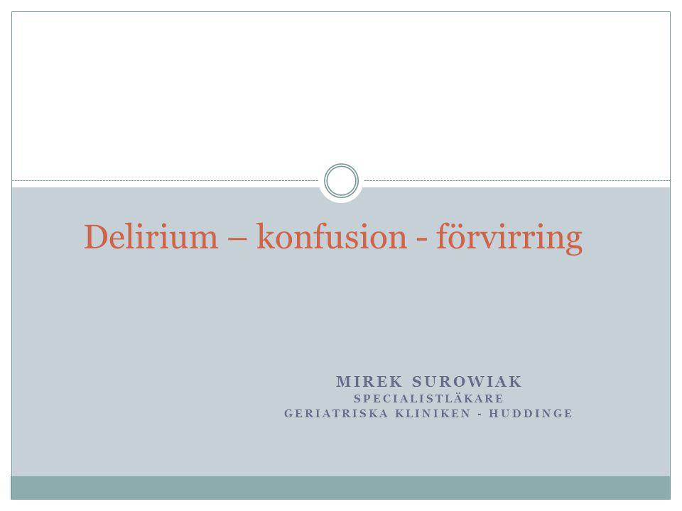 Delirium  ett av de äldsta kända medicinska tillstånden  för 2500 år sedan i Hippocrates texter  hyper- och hypoaktiv form  hos 50% av äldre patienter inlagda på sjukhus  ofta feldiagnostiserad