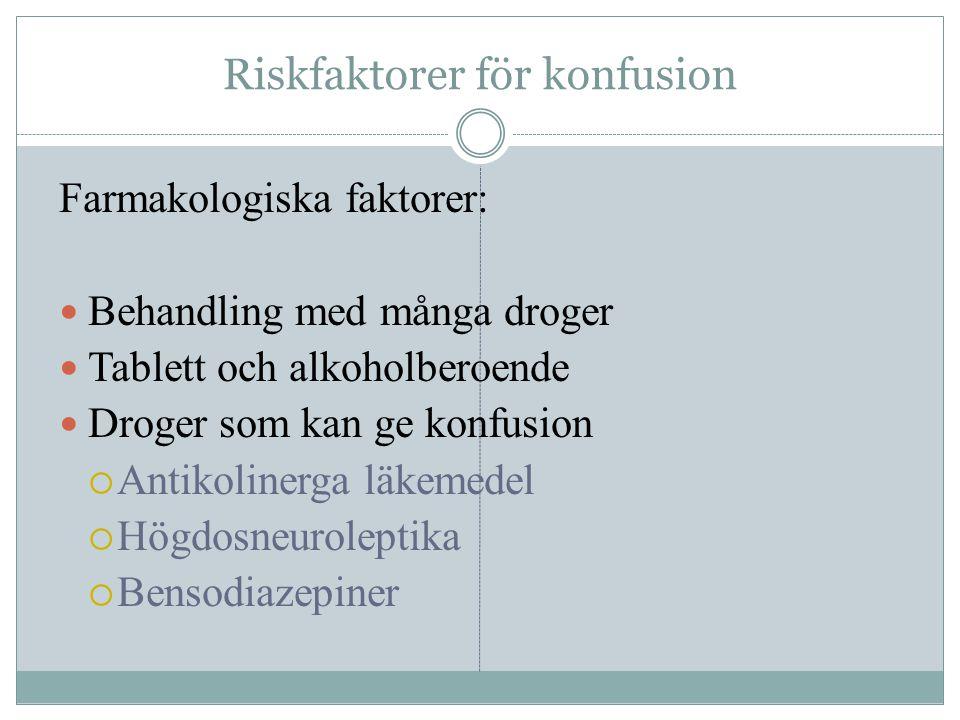 Riskfaktorer för konfusion Farmakologiska faktorer:  Behandling med många droger  Tablett och alkoholberoende  Droger som kan ge konfusion  Antiko