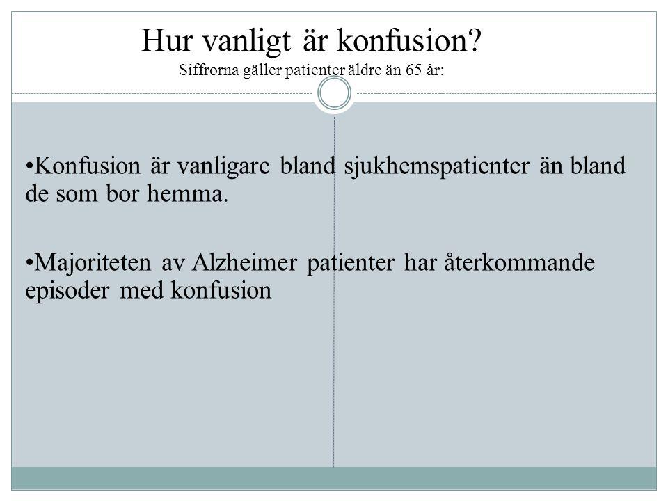Hur vanligt är konfusion? Siffrorna gäller patienter äldre än 65 år: •Konfusion är vanligare bland sjukhemspatienter än bland de som bor hemma. •Major