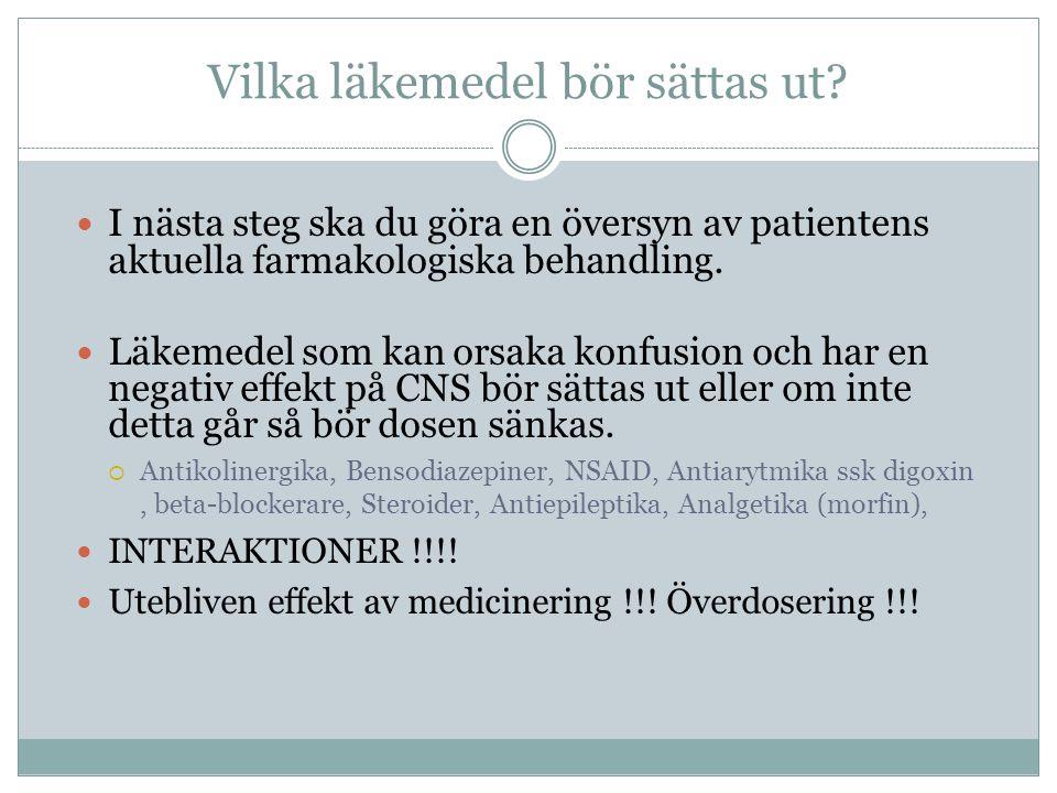 Vilka läkemedel bör sättas ut?  I nästa steg ska du göra en översyn av patientens aktuella farmakologiska behandling.  Läkemedel som kan orsaka konf