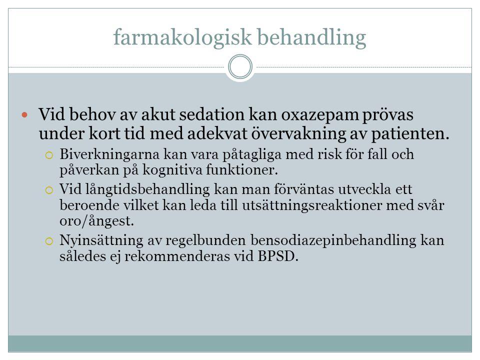 farmakologisk behandling  Vid behov av akut sedation kan oxazepam prövas under kort tid med adekvat övervakning av patienten.  Biverkningarna kan va