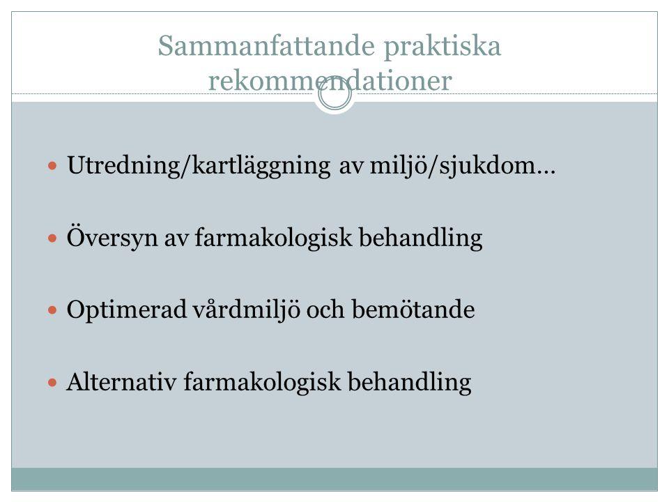 Sammanfattande praktiska rekommendationer  Utredning/kartläggning av miljö/sjukdom…  Översyn av farmakologisk behandling  Optimerad vårdmiljö och b