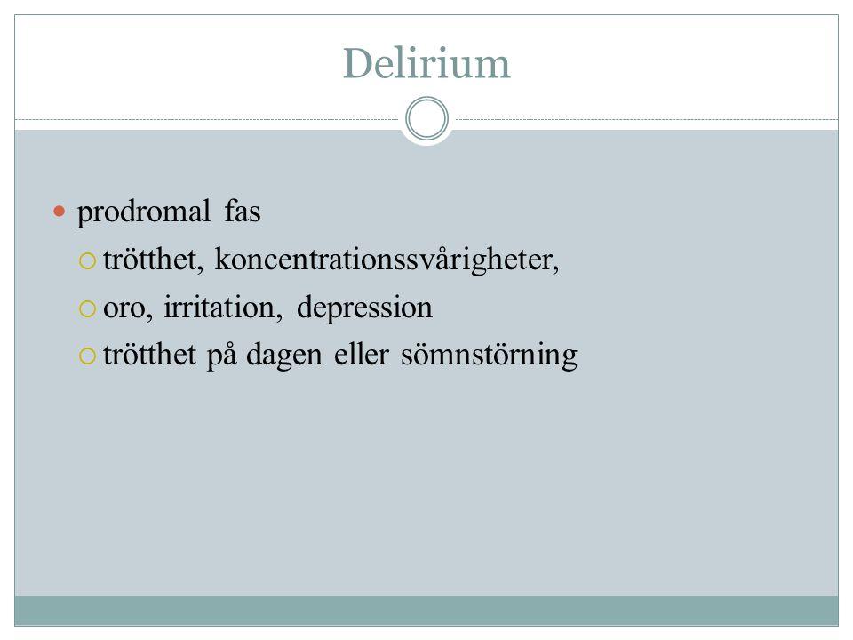 vanliga orsaker till delirium  infektion  urinretention  kardiovaskulära orsaker: hjärtinfarkt  mediciner  CNS: epilepsi, stroke, kronisk subduralhematom  Smärta  Ofta i kombination med:  dehydrering, elektrolytrubbningar, näringsbrist, under-överstimulering