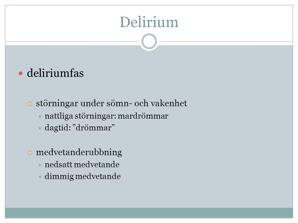 """Delirium  deliriumfas  störningar under sömn- och vakenhet  nattliga störningar: mardrömmar  dagtid: """"drömmar""""  medvetanderubbning  nedsatt medv"""