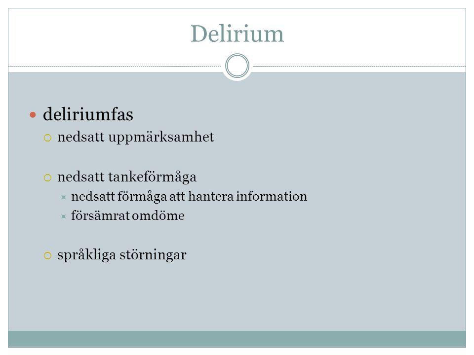 Delirium  deliriumfas  nedsatt uppmärksamhet  nedsatt tankeförmåga  nedsatt förmåga att hantera information  försämrat omdöme  språkliga störnin
