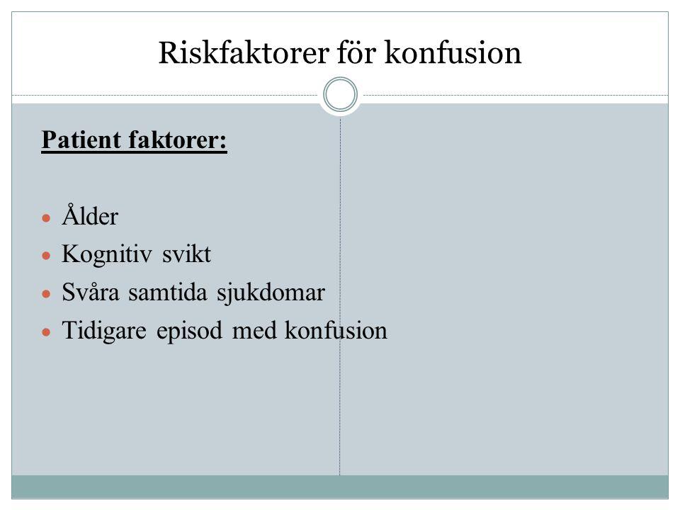 Riskfaktorer för konfusion Farmakologiska faktorer:  Behandling med många droger  Tablett och alkoholberoende  Droger som kan ge konfusion  Antikolinerga läkemedel  Högdosneuroleptika  Bensodiazepiner