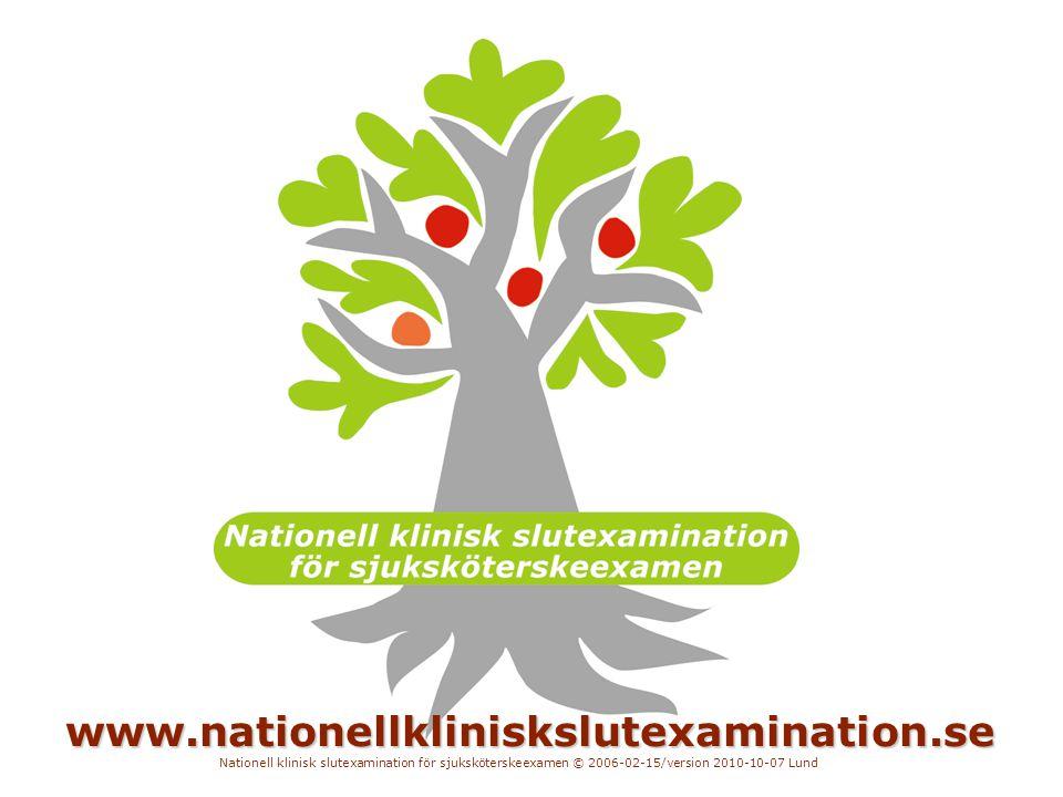 Nationell klinisk slutexamination för sjuksköterskeexamen © 2006-02-15/version 2010-10-07 Lund www.nationellkliniskslutexamination.se