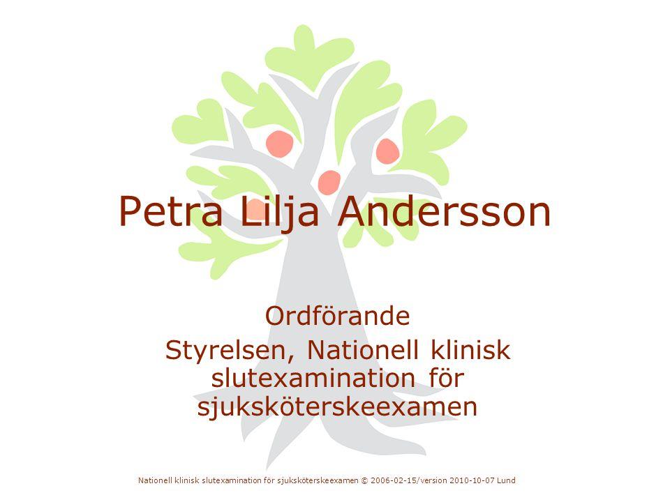 Nationell klinisk slutexamination för sjuksköterskeexamen © 2006-02-15/version 2010-10-07 Lund Petra Lilja Andersson Ordförande Styrelsen, Nationell k