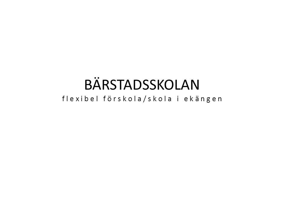 BÄRSTADSSKOLAN f a k t a • F LEXIBEL FÖRSKOLA / SKOLA I TVÅ PLAN • 4 ST.