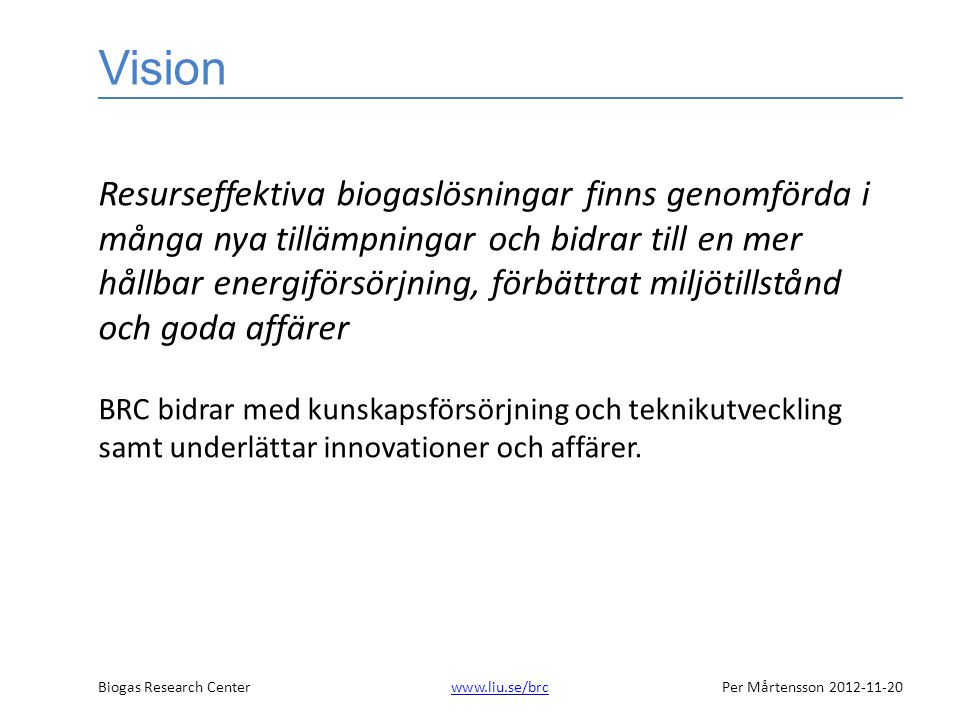 Biogas Research Centerwww.liu.se/brcPer Mårtensson 2012-11-20www.liu.se/brc Varför biogas.
