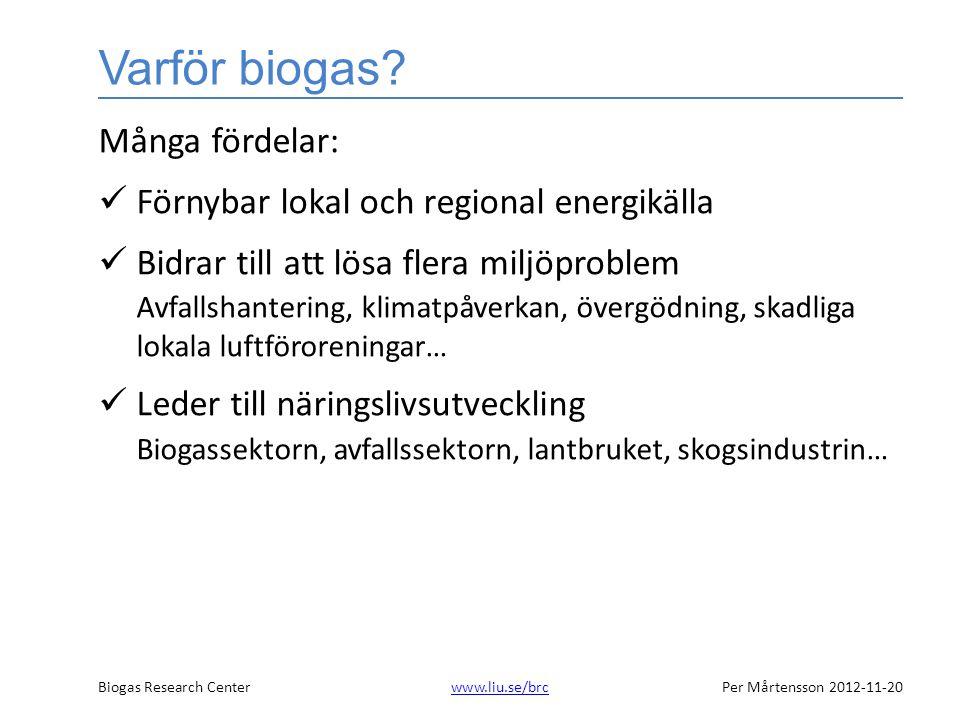 Biogas Research Centerwww.liu.se/brcPer Mårtensson 2012-11-20www.liu.se/brc Problem Biogasaktörer brottas mot dålig lönsamhet.