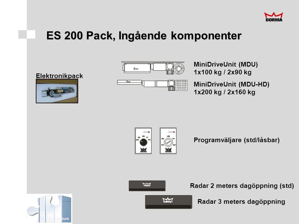 Elektronikpack MiniDriveUnit (MDU) 1x100 kg / 2x90 kg MiniDriveUnit (MDU-HD) 1x200 kg / 2x160 kg Programväljare (std/låsbar) Radar 2 meters dagöppning (std) Radar 3 meters dagöppning ES 200 Pack, Ingående komponenter