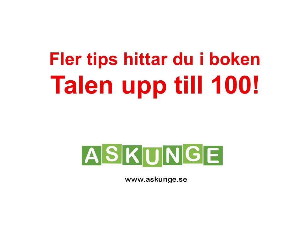 Fler tips hittar du i boken Talen upp till 100! www.askunge.se